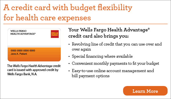 Special financing available through Wells Fargo Health Advantage!